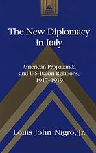 The new diplomacy in Italy : American propaganda and U.S.-Italian relations, 1917-1919