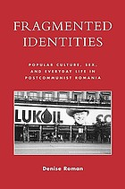 Fragmented identities : popular culture, sex, and everyday life in postcommunist Romania