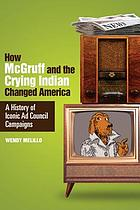 How McGruff and the Crying Indian changed America : a history of iconic Ad Council campaigns