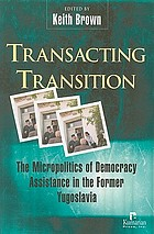 Transacting transition : the micropolitics of democracy assistance in the former Yugoslavia