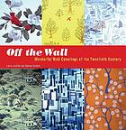 Off the wall : wonderful wall coverings of the twentieth century