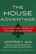 The house advantage : playing the odds to win big in business