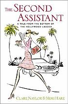 The second assistant : a tale from the bottom of the Hollywood ladder