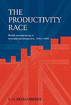 The productivity race : British manufacturing in international perspective 1850-1990