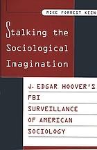Stalking the Sociological Imagination: J. Edgar Hoover's FBI Surveillance of American Sociology cover image