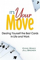 It's your move : dealing yourself the best cards in life and work