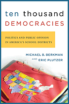 Ten thousand democracies : politics and public opinion in America's school districts