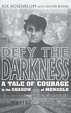 Defy the darkness : a tale of courage in the shadow of Mengele