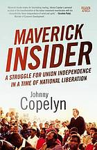 Maverick insider : a struggle for union independence in a time of national liberation