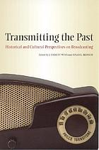 Transmitting the Past Historical and Cultural Perspectives on Broadcasting