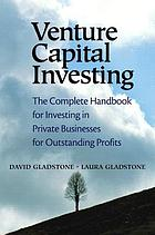 Venture capital investing : the complete handbook for investing in private businesses for outstanding profits