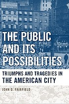 The public and its possibilities : triumphs and tragedies in the American city