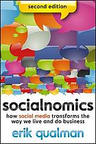 Socialnomics : how social media transforms the way we live and do business