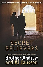 Secret believers : what happens when Muslims turn to Christ?