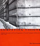 Competing visions : aesthetic invention and social imagination in Central European architecture, 1867-1918