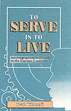 To serve is to live : autobiographical reflections on the Nigerian condition