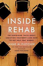 Inside rehab : the surprising truth about addiction treatment : and how to get help that works