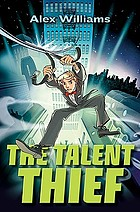 The talent thief : an extraordinary tale of an ordinary boy