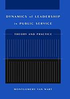 Dynamics of leadership in public service : theory and practice