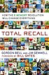 Total recall : how the E-memory revolution will... by  C  Gordon Bell