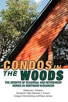 Condos in the woods : the growth of seasonal and retirement homes in northern Wisconsin