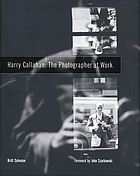 Harry Callahan : the photographer at work