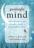 Goodnight mind : turn off your noisy thoughts & get a good night's sleep