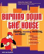 Burning down the house : ripping, recording, remixing, and more!