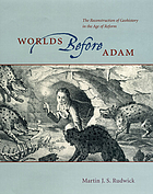 Worlds before Adam : the reconstruction of geohistory in the age of reform