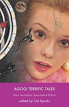 Agog! terrific tales : new Australian speculative fiction