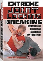 Extreme joint locking and breaking : restraint and submission techniques for the street
