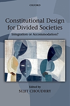 Constitutional design for divided societies : integration or accommodation?