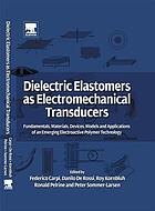 Dielectric elastomers as electromechanical transducers : fundamentals, materials, devices, models and applications of an emerging electroactive polymer technology