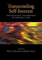 Transcending self-interest : psychological explorations of the quiet ego