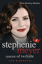 Stephenie Meyer : queen of Twilight : the biography