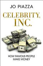 Celebrity, inc. : how famous people make money