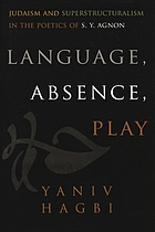Language, absence, play : Judaism and superstructuralism in the poetics of S.Y. Agnon