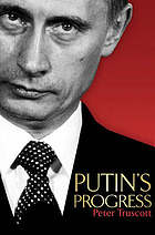 Putin's progress : a biography of Russia's enigmatic president, Vladimir Putin