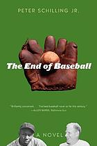 The end of baseball : a novel