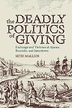 The deadly politics of giving : exchange and violence at Ajacan, Roanoke, and Jamestown