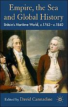 Empire, the sea and global history : Britain's maritime world, c. 1760-c. 1840