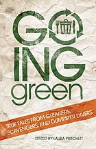 Going green : true tales from gleaners, scavengers, and dumpster divers