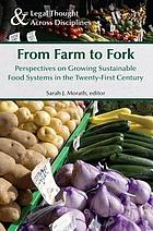 From farm to fork : perspectives on growing sustainable food systems in the twenty-first century