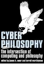 Cyberphilosophy : the intersection of philosophy and computing