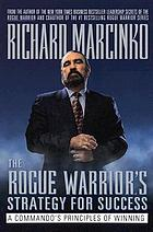 The Rogue warriorʾs strategy for success : a commando's principles of winning