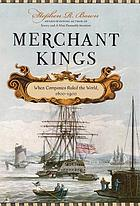 Merchant kings : when companies ruled the world, 1600-1900