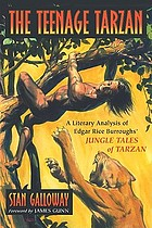 The teenage Tarzan : a literary analysis of Edgar Rice Burroughs' Jungle tales of Tarzan