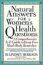 Natural answers for women's health questions : a comprehensive A-Z guide to drug-free mind-body remedies