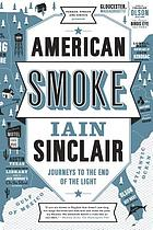 American smoke : journeys to the end of the light : a fiction of memory
