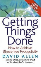 Getting things done : how to achieve stress-free productivity
